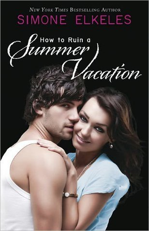 How to Ruin a Summer Vacation (How to Ruin, #1) by Simone Elkeles